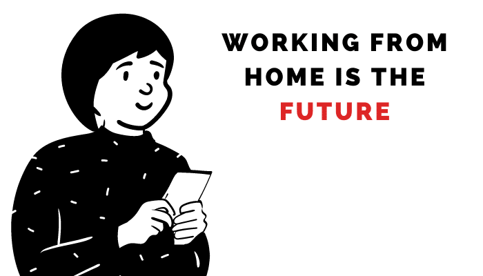 Working from home is the future.