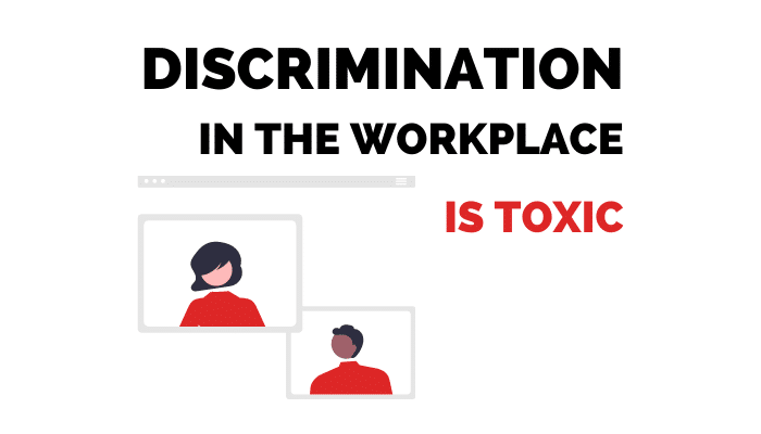Discrimination in the workplace is toxic.